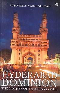 Hyderabad Dominion :  the mother of Telangana : a treatise on socio-political conditions at backdrop of British rule in the neighboring zones of Madras presidency /