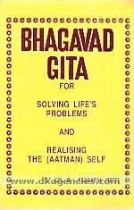 Bhagavad Gita for solving life's problems and realising the (aatman) self /
