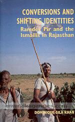 Conversions and shifting identities :  Ramdev Pir and the Ismailis in Rajasthan /