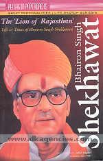 The 'Lion of Rajasthan' :  Bhairon Singh Shekhawat : life & times of Bhairon Singh Shekhawat /
