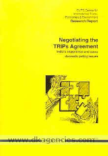 Negotiating the TRIPs agreement :  India's experience and some domestic policy issues /