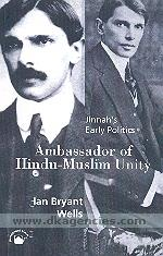Ambassador of Hindu-Muslim unity :  Jinnah's early politics /