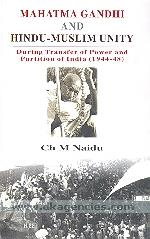 Mahatma Gandhi and Hindu-Muslim unity :  during transfer of power and partition of India, 1944-48 /