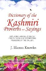 Dictionary of the Kashmiri proverbs and sayings :  explained and illustrated for the rich and interesting folklore of the valley /