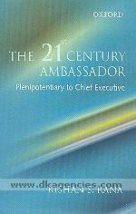 The 21st century ambassador :  plenipotentiary to chief executive /
