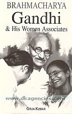 Brahmacharya, Gandhi & his women associates /