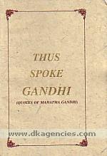 Thus spoke Gandhi :  quotes of Mahatma Gandhi /