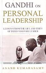 Gandhi on personal leadership :  lessons from the life and times of India's visionary leader /