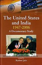 The United States and India, 1947-2006 :  a documentary study /
