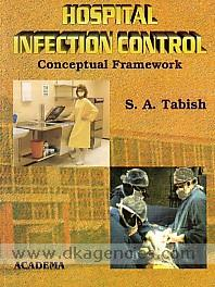 Hospital infection control :  conceptual framework : fundamentals of nosocomial infection : prevention & control /