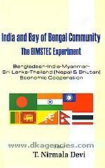 India and Bay of Bengal community :  the BIMSTEC experiment (Bangladesh-India-Myanmar-Sri Lanka-Thailand Economic Cooperation) /