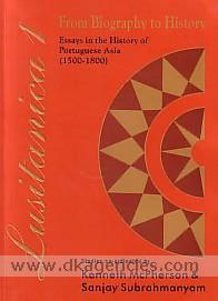 Lusitanica 1 :  from biography to history : essays in the history of Portuguese Asia, 1500-1800 /