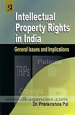 Intellectual property rights in India :  general issues and implications /