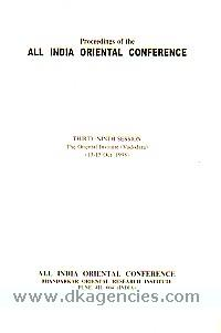 Proceedings of the All India Oriental Conference, Thirty-ninth Session, The Oriental Institute (Vadodara), 13-15 Oct. 1998 /