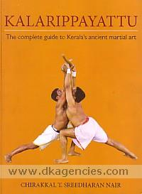 Kalarippayattu :  the complete guide to Kerala's ancient martial art /