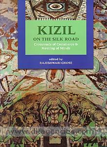 Kizil on the silk road :  crossroads of commerce & meeting of minds /