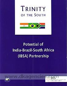 Trinity of the South :  potential of India-Brazil-South Africa (IBSA) partnership /