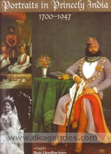 Portraits in princely India, 1700-1947 /
