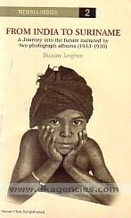 From India to Suriname :  a journey into the future narrated by two photograph albums, 1913-1930 /