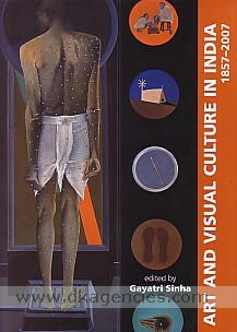 Art and visual culture in India, 1857-2007 /