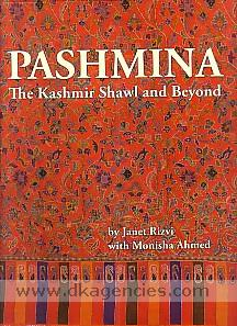 Pashmina, the Kashmir shawl and beyond /