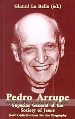Pedro Arrupe, Superior General of the Society of Jesus :  new contributions for his biography /