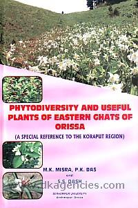 Phytodiversity and useful plants of eastern ghats of Orissa :  a special reference to the Koraput region /
