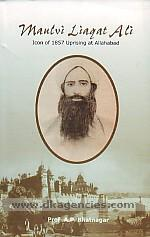 Maulvi Liaqat Ali :  icon of 1857 uprising at Allahabad /