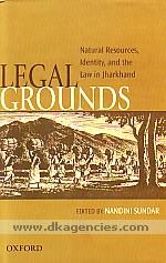 Legal grounds :  natural resources, identity, and the law in Jharkhand /