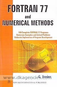 Fortran 77 and numerical methods :  100 complete fortran 77 programs numerous examples and solved problems elaborate explanation of program development /