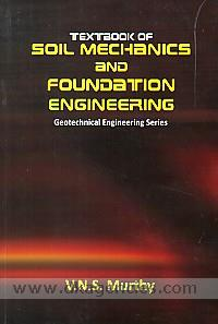 Textbook of soil mechanics and foundation engineering :  geotechnical engineering series /