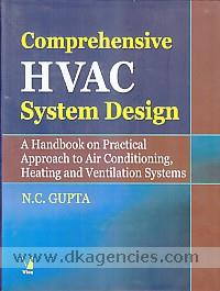 Comprehensive HVAC system design :  a handbook on practical approach to air conditioning, heating and ventilation systems /