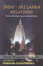 Indo-Sri Lanka relations from pre-historic to pre-colonial times /