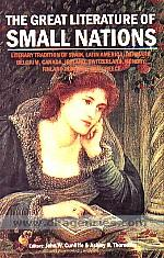 The Great literature of small nations :  literary tradition of Spain, Latin America, Denmark, Belgium, Canada, Ireland, Switzerland, Hungry, Finland, Romania and Greece /