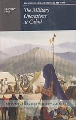 The military operations at Cabul which ended in the retreat and destruction of the British Army, January 1842 :  with a journal of imprisonment in Affghanistan [i.e. Afghanistan] /