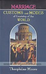Marriage customs and modes of courtship of the world :  with remarks on the condition of women, Pen's maxims, and counsel to the single and married, &c, &c. /