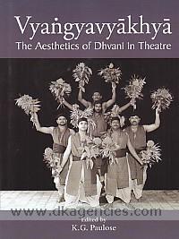 Vyangyavyakhya :  the aesthetics of dhvani in theatre /