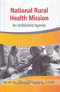 National Rural Health Mission :  an unfinished agenda /