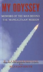 My odyssey :  memoirs of the man behind the 'Mangalyaan' mission /