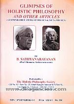 Glimpses of holistic philosophy & articles on physics and philosophy :  a comparative study of physics & meta physics /