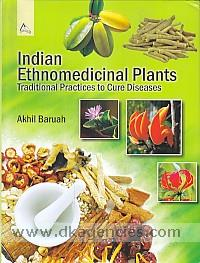 Indian ethnomedicinal plants :  traditional practices to cure diseases /