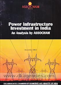 Power infrastructure investment in India :  an analysis by ASSOCHAM /