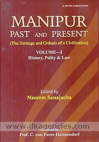 Manipur :  past and present : the heritage and ordeals of a civilization /