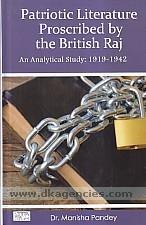 Patriotic literature proscribed by the British Raj :  an analytical study: 1919-1942 /
