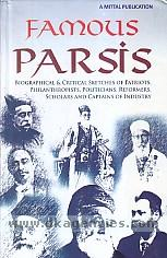 Famous Parsis :  biographical and critical sketches of patriots, philanthropists, politicians, reformers, scholars and captains of industry.