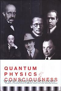 Quantum physics and consciousness :  thoughts of founding fathers of quantum physics and other renowned scholars /