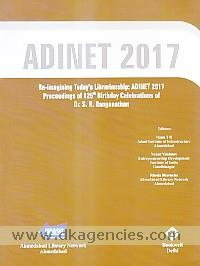 Re-imagining today's librarianship :  ADINET 2017 proceedings of 125th birthday celebrations of Dr. S.R. Ranganathan /