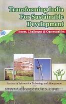 Transforming India for sustainable development :  issues, challenges & opportunities /