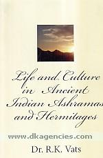 Life and culture in ancient Indian ashramas and hermitages /