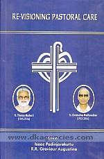 Re-visioning pastoral care :  a memorial volume for Thomas Macheril and Christudhas Madhavadian /